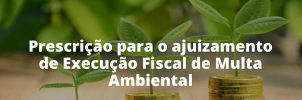 Prazo prescricional de execução fiscal por infração ambiental