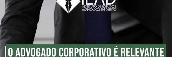 O advogado corporativo é relevante para o sucesso das empresas?