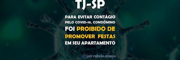 TJ-SP – Para evitar contágio pelo COVID-19, condômino foi proibido de promover festas em seu apartamento.