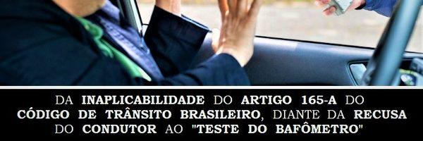 "Da inaplicabilidade do artigo 165-A do Código de Trânsito Brasileiro, diante da recusa do condutor ao ""Teste do Bafômetro"""