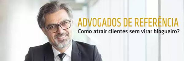 Advogados de Referência: como atrair clientes sem virar blogueiro?