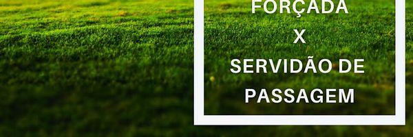 Passagem Forçada X Servidão de Passagem