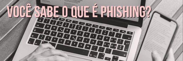 Você sabe o que é phishing?