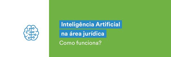 Como funciona a inteligência artificial na área jurídica?