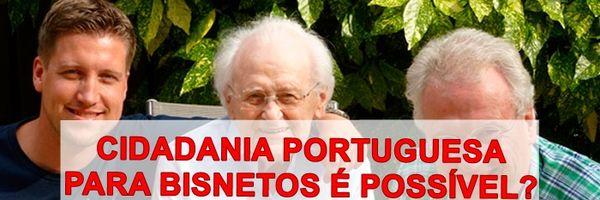 Cidadania Portuguesa para bisnetos é possível?