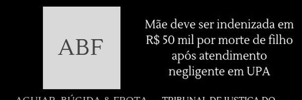 Mãe deve ser indenizada em R$ 50 mil por morte de filho após atendimento negligente em UPA
