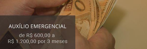 Auxílio emergencial de R$ 600,00 a R$ 1.200,00 por 3 meses
