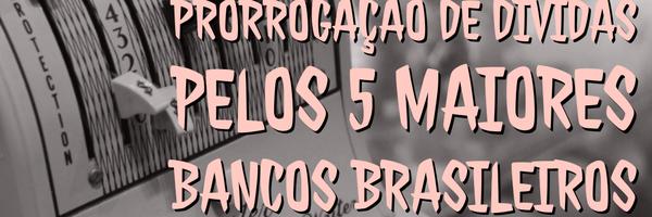 Como funciona a prorrogação de dívidas proposta pelos 5 maiores Bancos brasileiros.