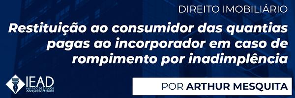 Restituição ao consumidor das quantias pagas ao incorporador em caso de rompimento por inadimplência
