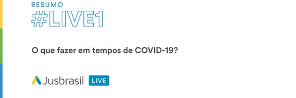 Resumo #LIVE1: O que fazer em tempos de Covid-19