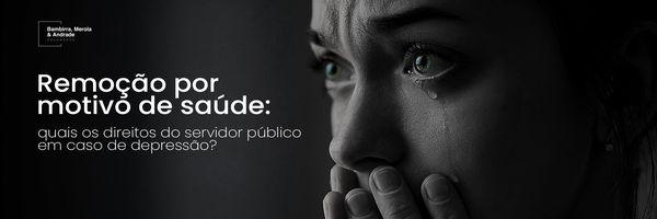 Remoção por motivo de saúde: quais os direitos do servidor público em caso de depressão?