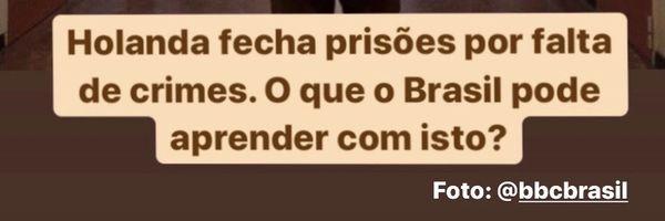 Holanda fecha prisões por falta de crimes. O que o Brasil pode aprender com isto?