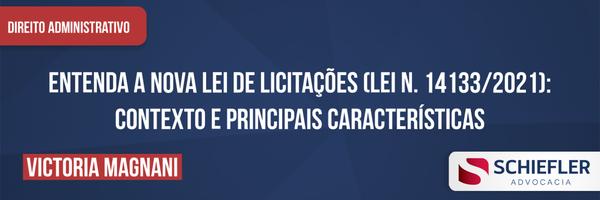 Entenda a Nova Lei de Licitações (Lei nº 14.133/2021): contexto e principais características