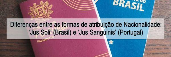 Diferenças entre as formas de atribuição de Nacionalidade: 'Jus Soli' (Brasil) e 'Jus Sanguinis' (Portugal)