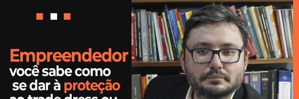 Empreendedor você sabe como se dar a proteção ao trade dress ou conjunto-imagem no Brasil.