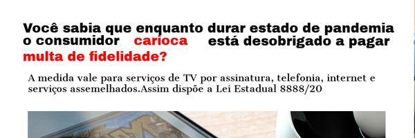 Fui cobrado em multa de fidelidade durante a pandemia LEI 8888/20 no Estado do Rio de Janeiro