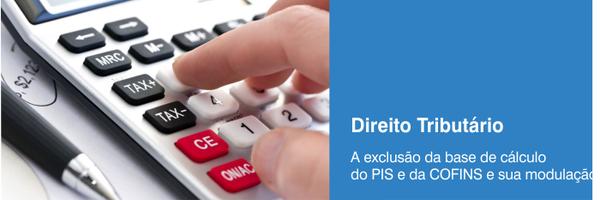 A exclusão do ICMS da base de cálculo do PIS e da COFINS e sua modulação