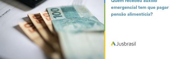 [Dúvida] Quem recebeu auxílio emergencial tem que pagar pensão alimentícia?