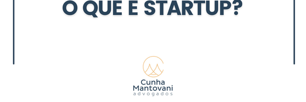 Entenda o que é definido como Startup para a Lei 182/2021