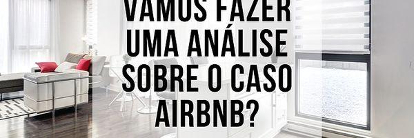 Vamos fazer uma análise sobre o caso AIRBNB?