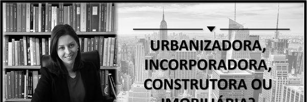 Urbanizadora, construtora, incorporadora ou imobiliária?