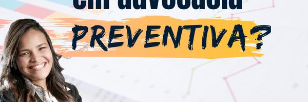 Por que investir em advocacia preventiva?