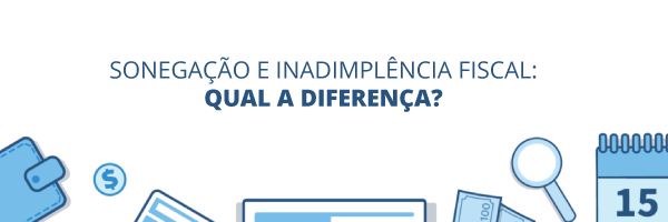 Entenda a diferença entre Sonegação e Inadimplência fiscal