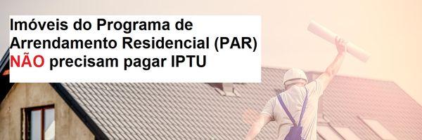 Imóveis do Programa de Arrendamento Residencial (PAR) não precisam pagar IPTU
