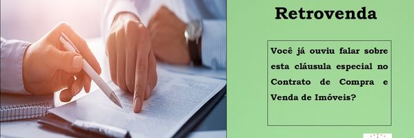 Retrovenda você já ouviu falar sobre esta clausula especial no contrato de compra e venda de imóvel?