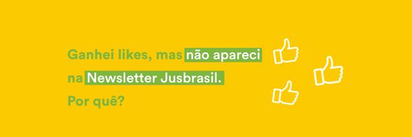 """Muitas """"curtidas"""" e comentários garantem vaga na Newsletter Jusbrasil?"""