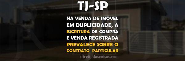 TJ-SP - Na venda de imóvel em duplicidade, a escritura de compra e venda registrada prevalece sobre o contrato particular.