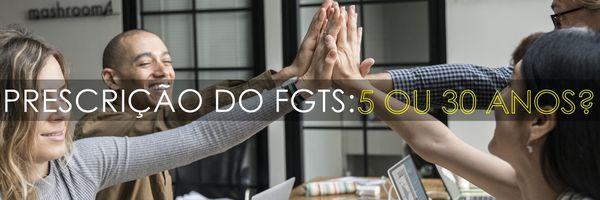 Prescrição do FGTS: 5 ou 30 anos?