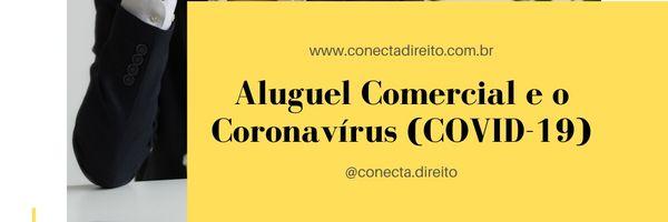 Aluguel Comercial e o Coronavírus (COVID-19)