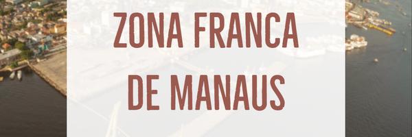Afinal, o que é e para que serve a Zona Franca de Manaus?