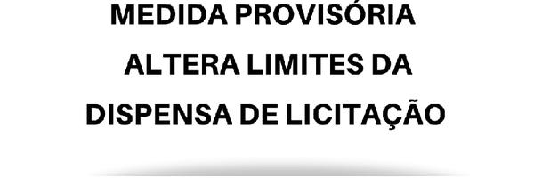 Medida Provisória altera limites da dispensa de licitação