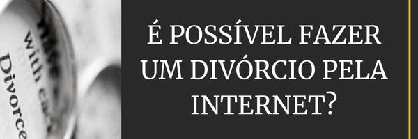 É possível fazer um divórcio pela internet?