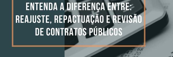 Entenda a diferença entre reajuste, repactuação e revisão de Contratos Públicos