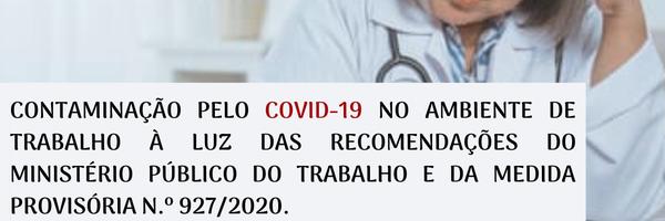 Contaminação Pelo Covid-19 no Ambiente de Trabalho à Luz das Recomendações do Ministério Público do Trabalho e da Medida Provisória nº 927/2020.