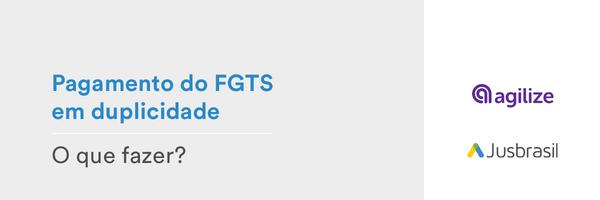 Pagamento do FGTS em duplicidade: saiba o que fazer nesses casos