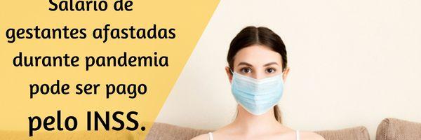 Salário de gestantes afastadas durante pandemia pode ser pago pelo INSS.
