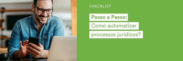 [Checklist] Passo a Passo: Como automatizar processos jurídicos