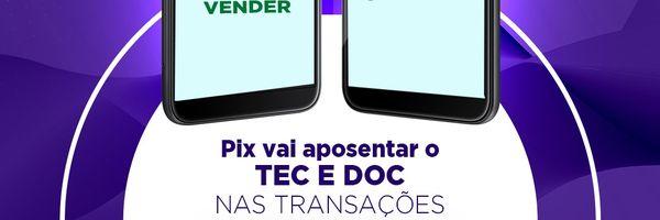 Pix vai aposentar o TED e o DOC nas transações financeiras?