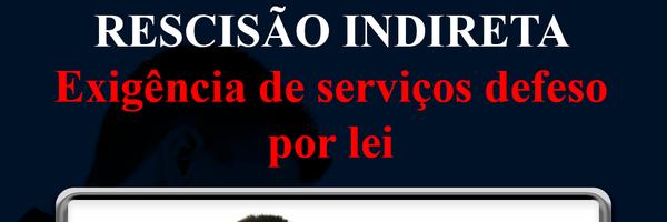 Série: Rescisão Indireta -Exigência de serviços defeso por lei