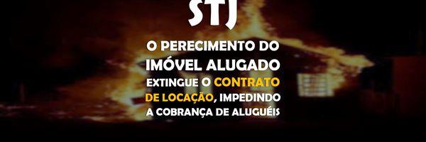 STJ - O perecimento do imóvel alugado extingue o contrato de locação, impedindo a cobrança de aluguéis