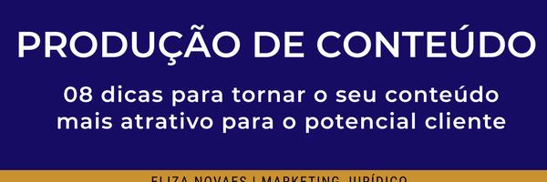 Produção de Conteúdo: 08 dicas para tornar o seu conteúdo mais atrativo para o potencial cliente