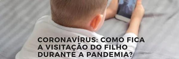 Coronavírus: durante a pandemia, como fica a visitação aos filhos?