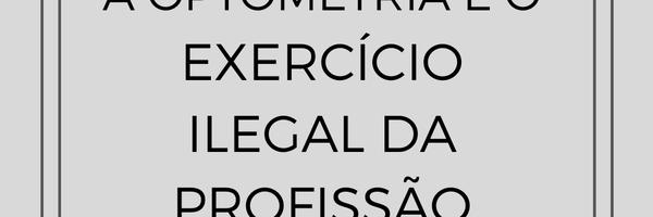 A Optometria e o exercício ilegal da profissão