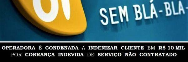 Operadora é condenada a indenizar cliente em R$ 10 mil por cobrança indevida de serviço não contratado