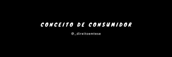 Conceito de consumidor - art. 2º do CDC