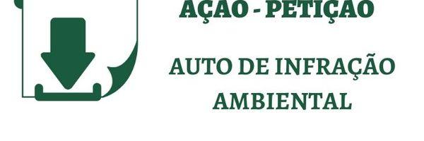 [Modelo] Ação Anulatória de Auto de Infração Ambiental e Termo de Embargo